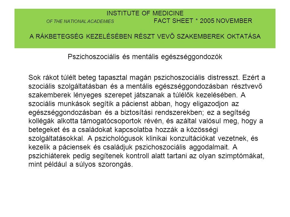 INSTITUTE OF MEDICINE OF THE NATIONAL ACADEMIES FACT SHEET * 2005 NOVEMBER A RÁKBETEGSÉG KEZELÉSÉBEN RÉSZT VEVŐ SZAKEMBEREK OKTATÁSA Pszichoszociális
