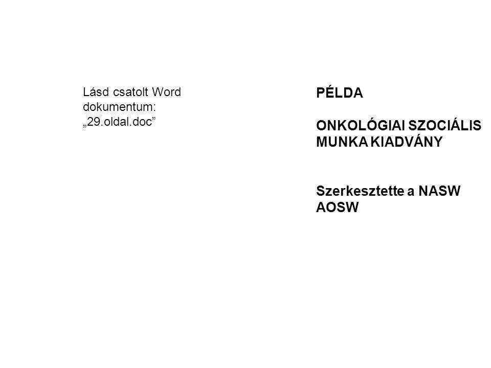 """PÉLDA ONKOLÓGIAI SZOCIÁLIS MUNKA KIADVÁNY Szerkesztette a NASW AOSW Lásd csatolt Word dokumentum: """"29.oldal.doc"""""""