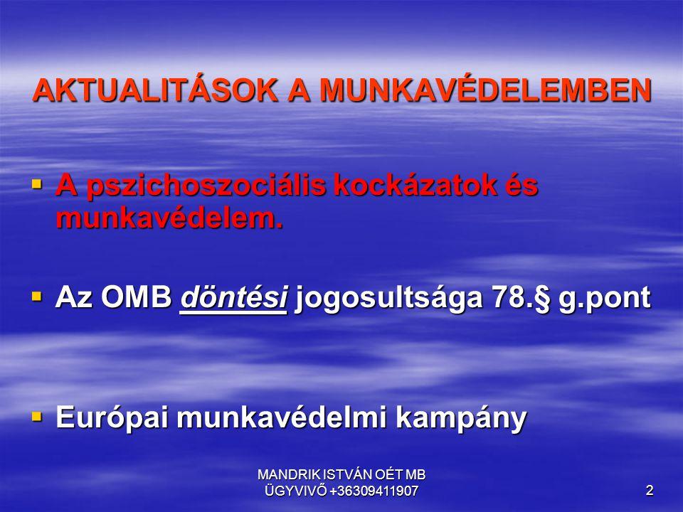 MANDRIK ISTVÁN OÉT MB ÜGYVIVŐ +363094119073 A pszichoszociális kockázatok és munkavédelem.