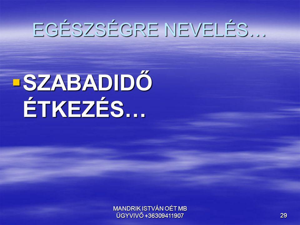 MANDRIK ISTVÁN OÉT MB ÜGYVIVŐ +3630941190729 EGÉSZSÉGRE NEVELÉS…  SZABADIDŐ ÉTKEZÉS…