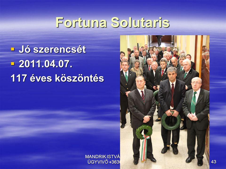 MANDRIK ISTVÁN OÉT MB ÜGYVIVŐ +3630941190743 Fortuna Solutaris  Jó szerencsét  2011.04.07. 117 éves köszöntés