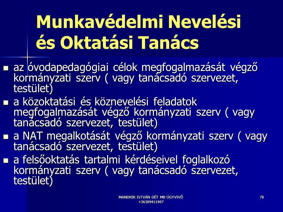 MANDRIK ISTVÁN OÉT MB ÜGYVIVŐ +36309411907 78 Munkavédelmi Nevelési és Oktatási Tanács az óvodapedagógiai célok megfogalmazását végző kormányzati szer