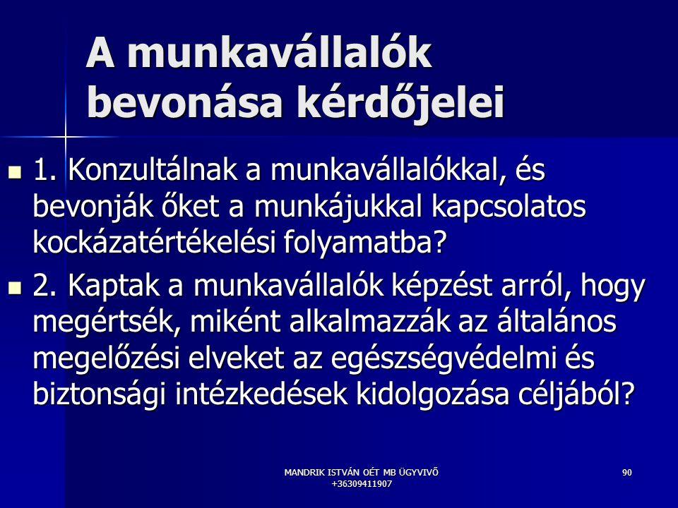 MANDRIK ISTVÁN OÉT MB ÜGYVIVŐ +36309411907 90 A munkavállalók bevonása kérdőjelei 1. Konzultálnak a munkavállalókkal, és bevonják őket a munkájukkal k