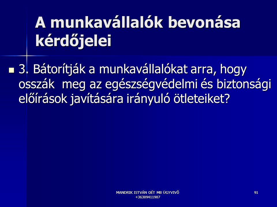 MANDRIK ISTVÁN OÉT MB ÜGYVIVŐ +36309411907 91 A munkavállalók bevonása kérdőjelei 3. Bátorítják a munkavállalókat arra, hogy osszák meg az egészségvéd