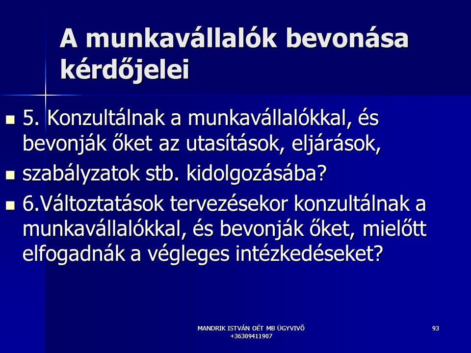 MANDRIK ISTVÁN OÉT MB ÜGYVIVŐ +36309411907 93 A munkavállalók bevonása kérdőjelei 5. Konzultálnak a munkavállalókkal, és bevonják őket az utasítások,