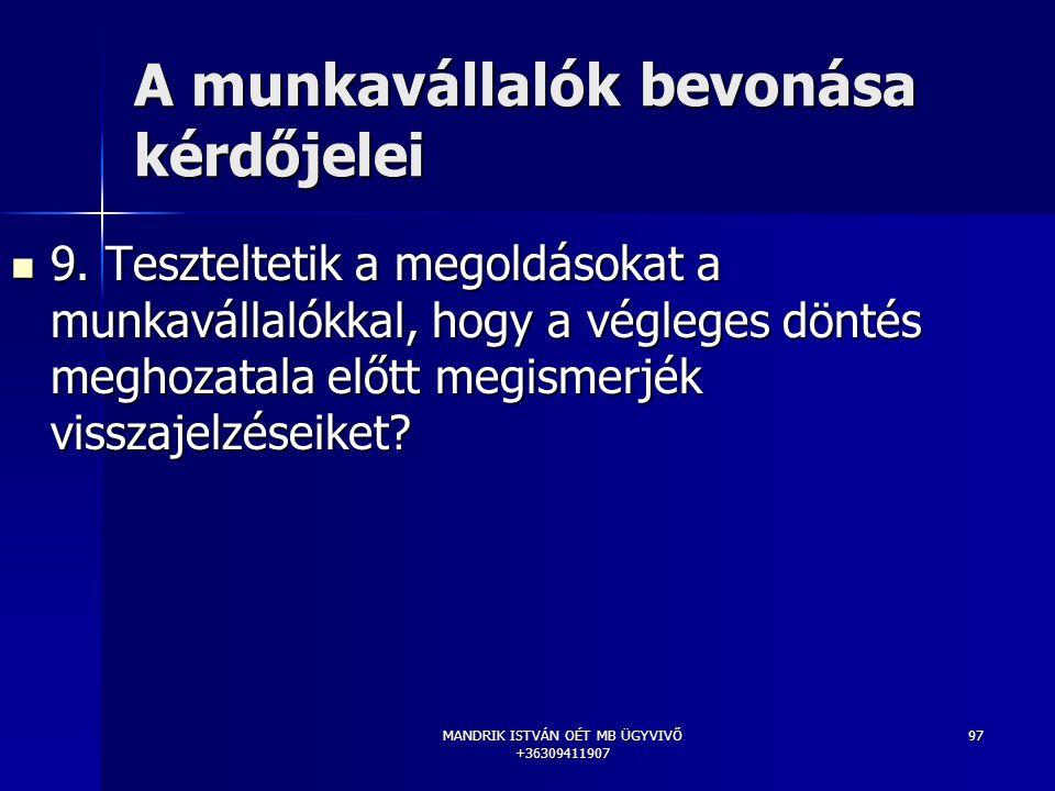 MANDRIK ISTVÁN OÉT MB ÜGYVIVŐ +36309411907 97 A munkavállalók bevonása kérdőjelei 9. Teszteltetik a megoldásokat a munkavállalókkal, hogy a végleges d