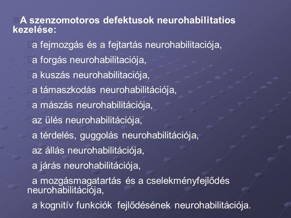 A szenzomotoros defektusok neurohabilitatios kezelése:  a fejmozgás és a fejtartás neurohabilitaciója,  a forgás neurohabilitaciója,  a kuszás neur