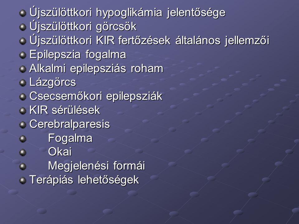 Újszülöttkori hypoglikámia jelentősége Újszülöttkori görcsök Újszülöttkori KIR fertőzések általános jellemzői Epilepszia fogalma Alkalmi epilepsziás r