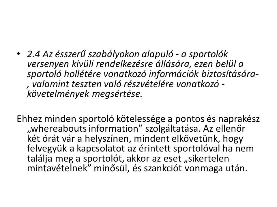 2.4 Az ésszerű szabályokon alapuló - a sportolók versenyen kívüli rendelkezésre állására, ezen belül a sportoló hollétére vonatkozó információk biztos