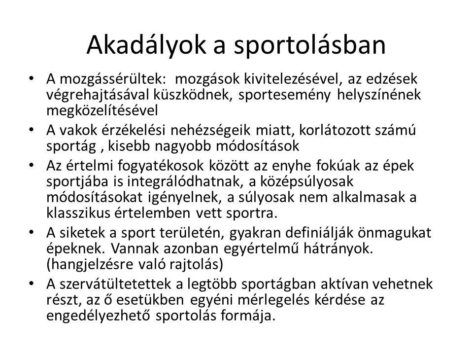 Akadályok a sportolásban A mozgássérültek: mozgások kivitelezésével, az edzések végrehajtásával küszködnek, sportesemény helyszínének megközelítésével