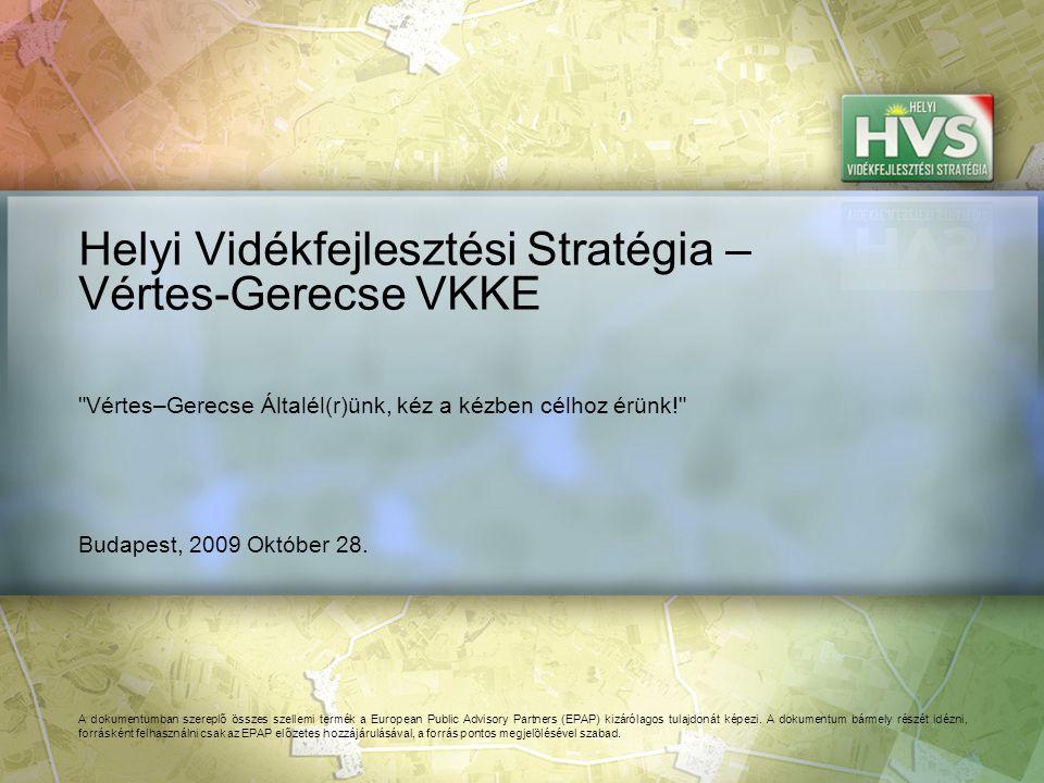 Budapest, 2009 Október 28. Helyi Vidékfejlesztési Stratégia – Vértes-Gerecse VKKE A dokumentumban szereplő összes szellemi termék a European Public Ad