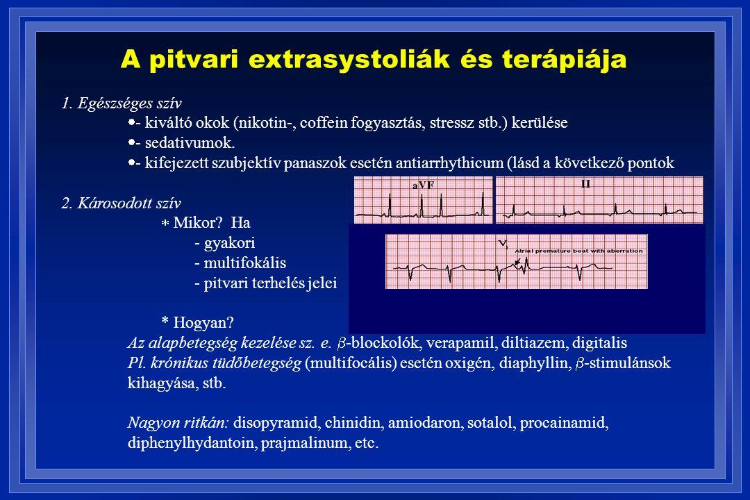 A pitvari extrasystoliák és terápiája 1. Egészséges szív  - kiváltó okok (nikotin-, coffein fogyasztás, stressz stb.) kerülése  - sedativumok.  - k