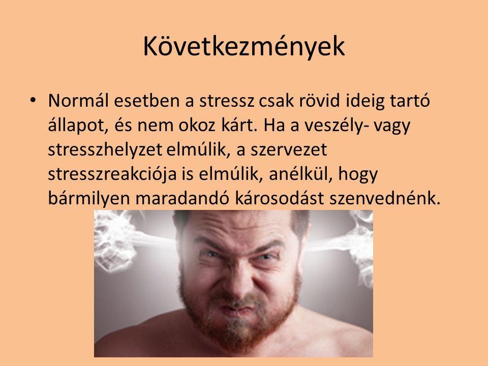Következmények Normál esetben a stressz csak rövid ideig tartó állapot, és nem okoz kárt. Ha a veszély- vagy stresszhelyzet elmúlik, a szervezet stres