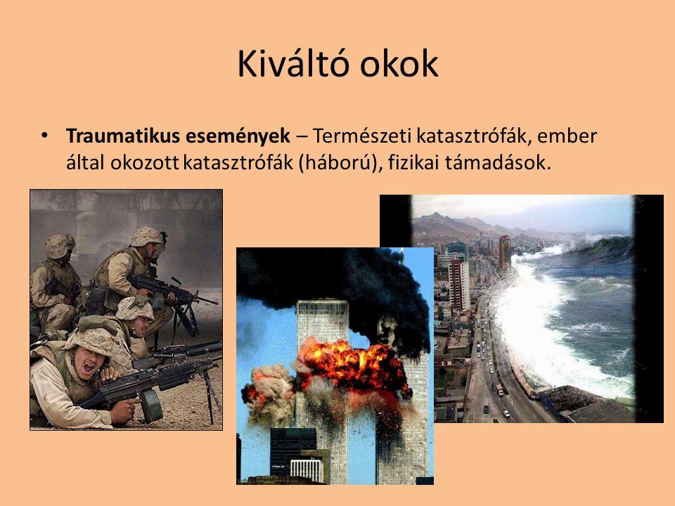 Kiváltó okok Traumatikus események – Természeti katasztrófák, ember által okozott katasztrófák (háború), fizikai támadások.