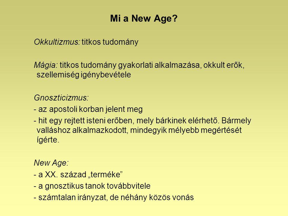 Mi a New Age? Okkultizmus: titkos tudomány Mágia: titkos tudomány gyakorlati alkalmazása, okkult erők, szellemiség igénybevétele Gnoszticizmus: - az a