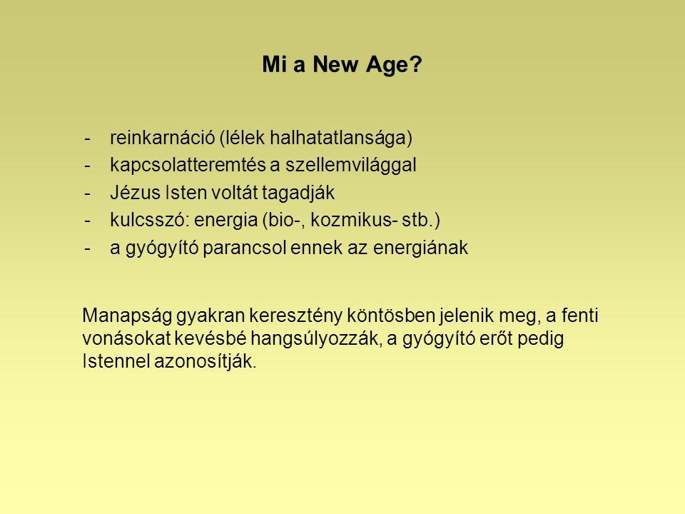 Mi a New Age? -reinkarnáció (lélek halhatatlansága) -kapcsolatteremtés a szellemvilággal -Jézus Isten voltát tagadják -kulcsszó: energia (bio-, kozmik