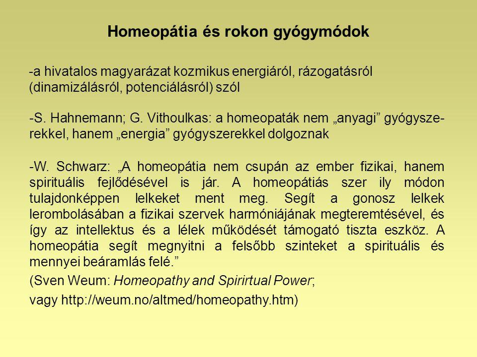 Homeopátia és rokon gyógymódok -a hivatalos magyarázat kozmikus energiáról, rázogatásról (dinamizálásról, potenciálásról) szól -S. Hahnemann; G. Vitho