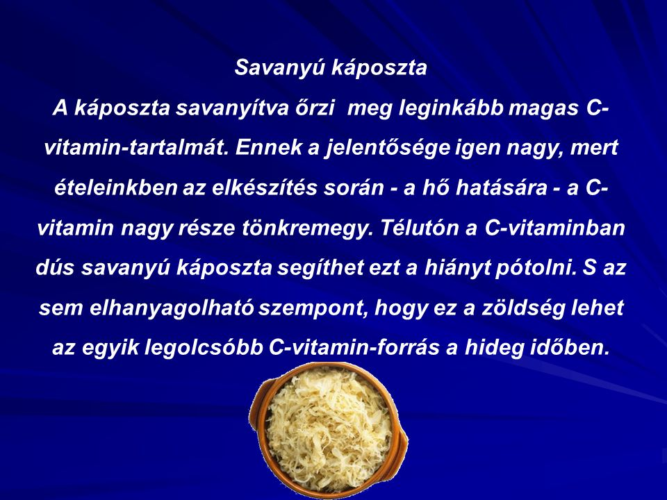 Savanyú káposzta A káposzta savanyítva őrzi meg leginkább magas C- vitamin-tartalmát.