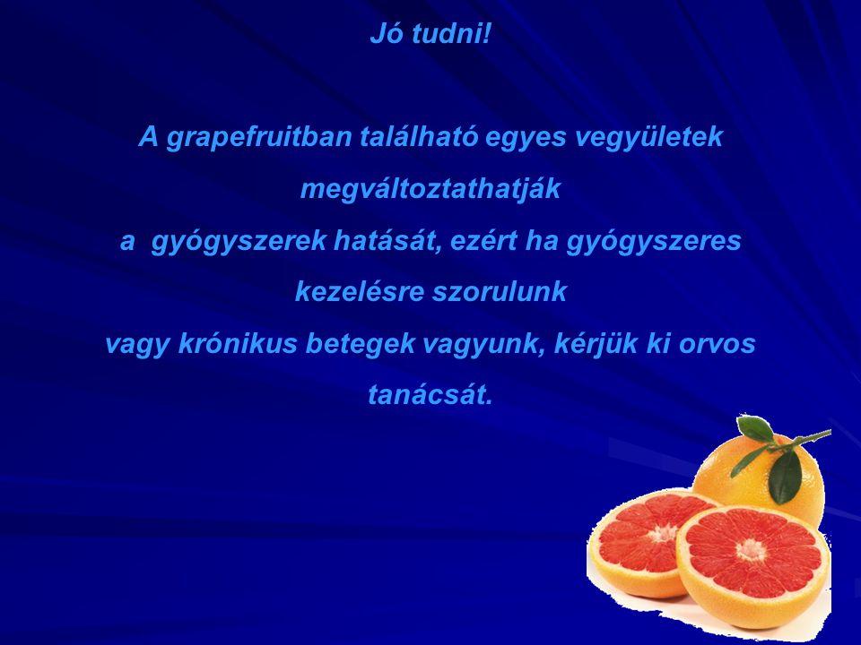 Jó tudni! A grapefruitban található egyes vegyületek megváltoztathatják a gyógyszerek hatását, ezért ha gyógyszeres kezelésre szorulunk vagy krónikus