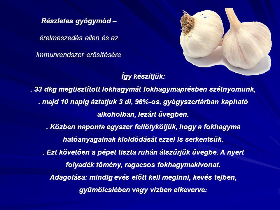 Részletes gyógymód – érelmeszedés ellen és az immunrendszer erősítésére Így készítjük:. 33 dkg megtisztított fokhagymát fokhagymaprésben szétnyomunk,.
