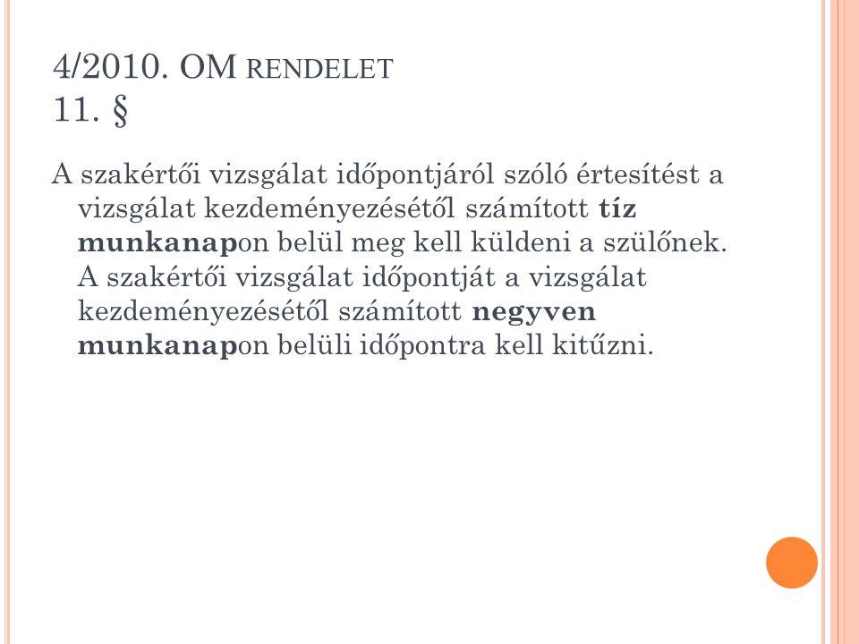 4/2010. OM RENDELET 11. § A szakértői vizsgálat időpontjáról szóló értesítést a vizsgálat kezdeményezésétől számított tíz munkanap on belül meg kell k