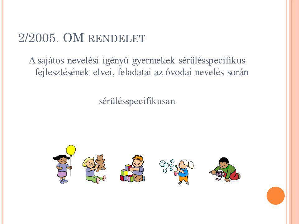 2/2005. OM RENDELET A sajátos nevelési igényű gyermekek sérülésspecifikus fejlesztésének elvei, feladatai az óvodai nevelés során sérülésspecifikusan