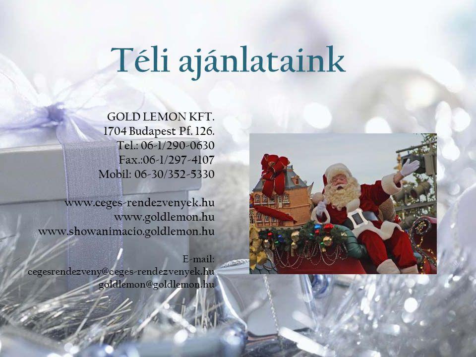 Téli ajánlataink GOLD LEMON KFT. 1704 Budapest Pf. 126. Tel.: 06-1/290-0630 Fax.:06-1/297-4107 Mobil: 06-30/352-5330 www.ceges-rendezvenyek.hu www.gol
