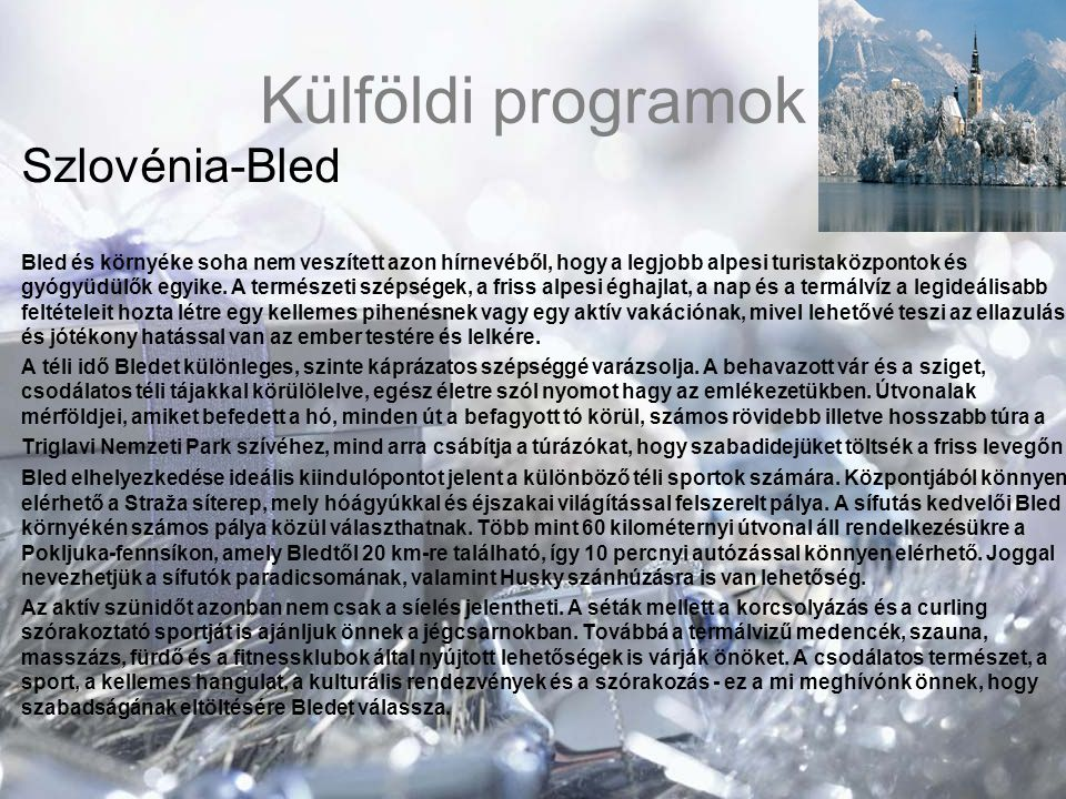 Külföldi programok Szlovénia-Bled Bled és környéke soha nem veszített azon hírnevéből, hogy a legjobb alpesi turistaközpontok és gyógyüdülők egyike. A