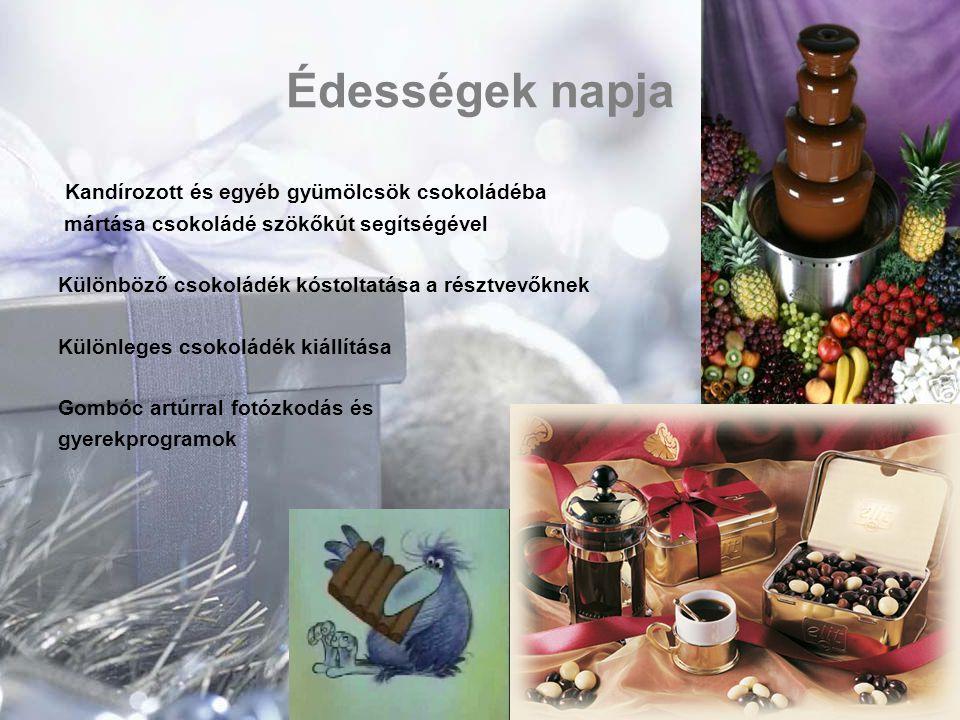 Édességek napja Kandírozott és egyéb gyümölcsök csokoládéba mártása csokoládé szökőkút segítségével Különböző csokoládék kóstoltatása a résztvevőknek