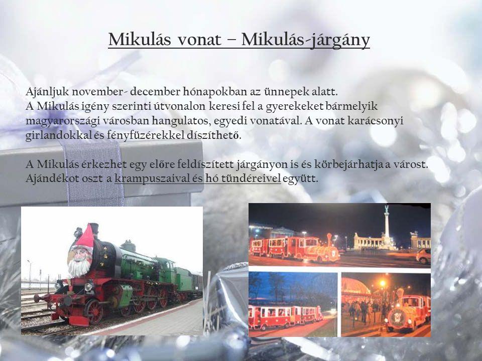 Mikulás vonat – Mikulás-járgány Ajánljuk november- december hónapokban az ünnepek alatt. A Mikulás igény szerinti útvonalon keresi fel a gyerekeket bá