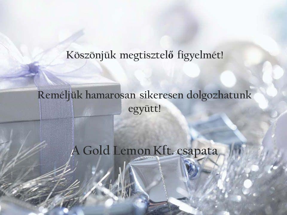 Köszönjük megtisztel ő figyelmét! Reméljük hamarosan sikeresen dolgozhatunk együtt! A Gold Lemon Kft. csapata