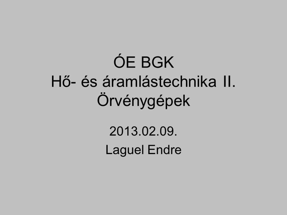 ÓE BGK Hő- és áramlástechnika II. Örvénygépek 2013.02.09. Laguel Endre