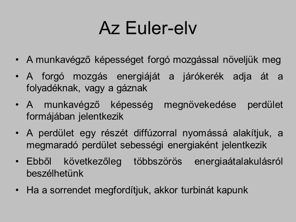 Az Euler-elv A munkavégző képességet forgó mozgással növeljük meg A forgó mozgás energiáját a járókerék adja át a folyadéknak, vagy a gáznak A munkavé