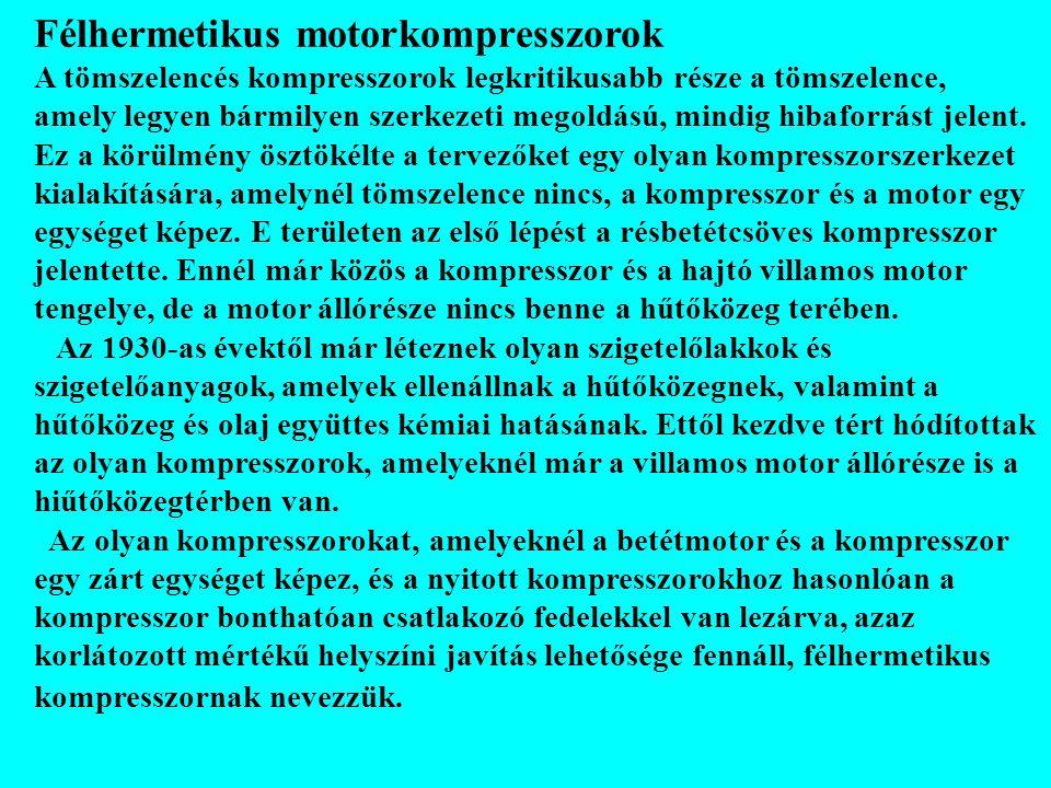 A félhermetikus kompresszorok előnyei: - kevesebb az alkatrészek száma; - elmarad a tömszelencés kompresszor fő hibaforrása, a tömszelence.