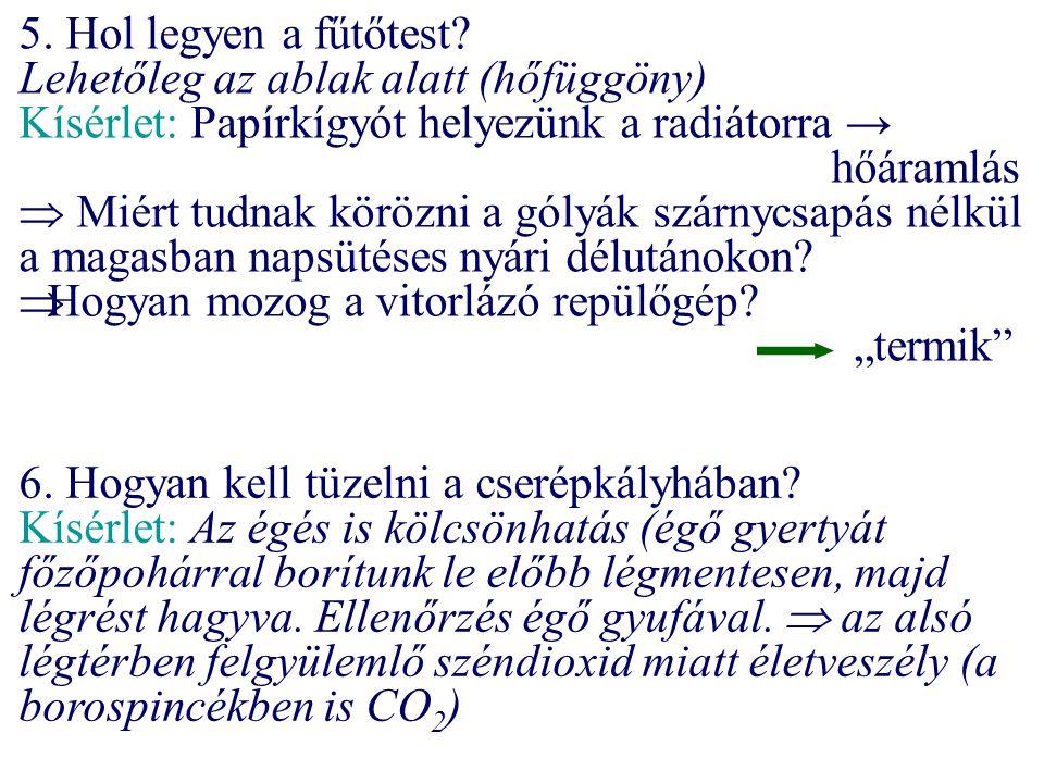 5. Hol legyen a fűtőtest? Lehetőleg az ablak alatt (hőfüggöny) Kísérlet: Papírkígyót helyezünk a radiátorra → hőáramlás  Miért tudnak körözni a gólyá