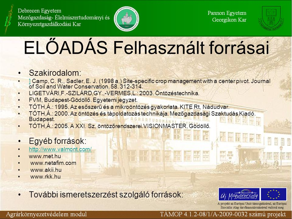 ELŐADÁS Felhasznált forrásai Szakirodalom: ] Camp, C. R., Sadler, E. J. (1998 a,) Site-specific crop management with a center pivot. Journal of Soil a