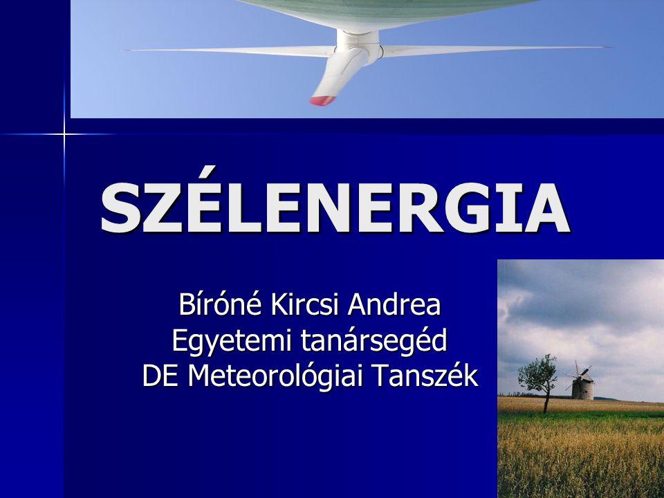SZÉLENERGIA Bíróné Kircsi Andrea Egyetemi tanársegéd DE Meteorológiai Tanszék