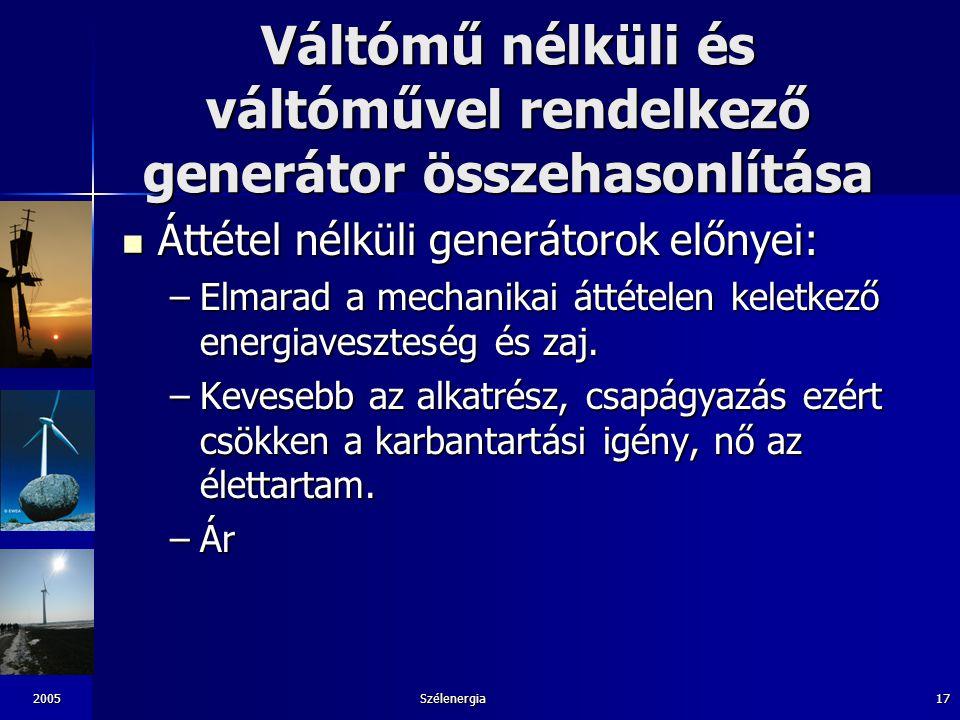 2005Szélenergia17 Váltómű nélküli és váltóművel rendelkező generátor összehasonlítása Áttétel nélküli generátorok előnyei: Áttétel nélküli generátorok