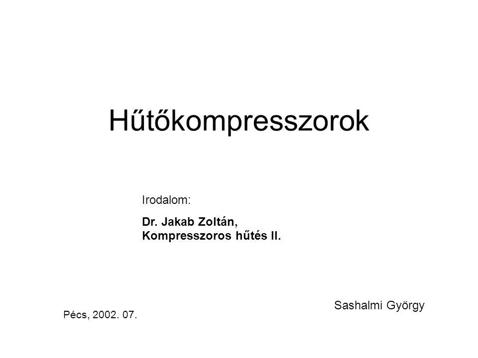 Hűtőkompresszorok Pécs, 2002.07. Sashalmi György Irodalom: Dr.
