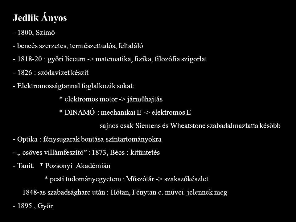 Jedlik Ányos - 1800, Szimö - bencés szerzetes; természettudós, feltaláló - 1818-20 : győri líceum -> matematika, fizika, filozófia szigorlat - 1826 :