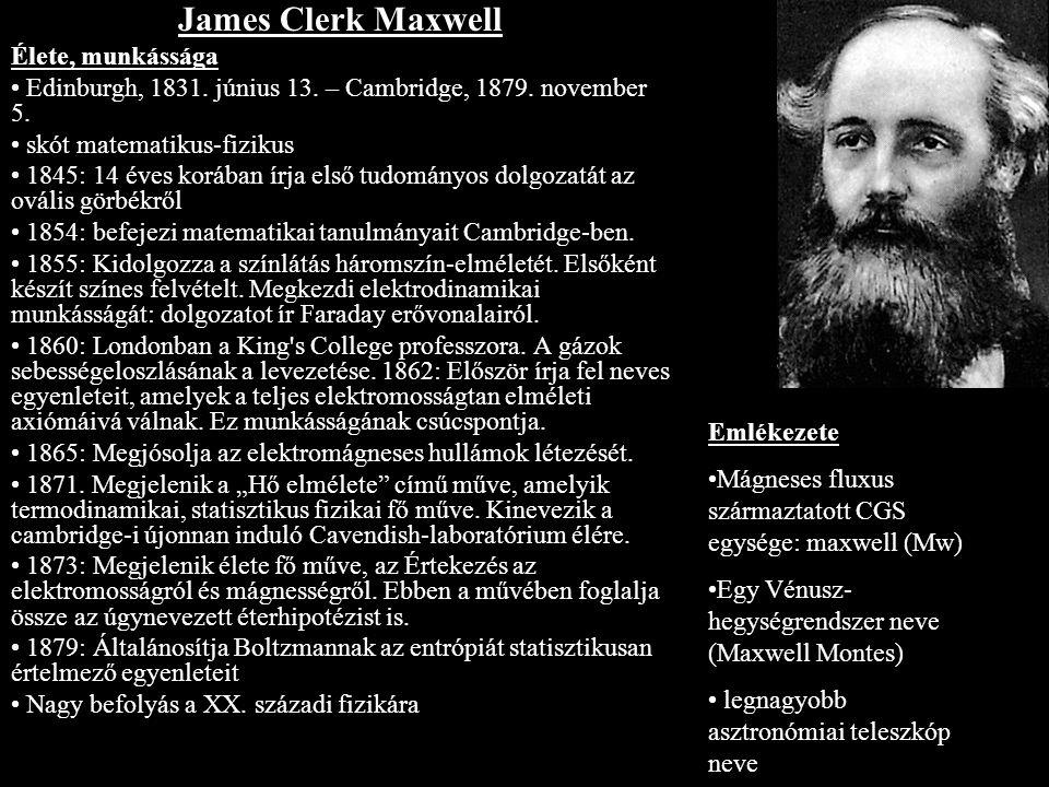 James Clerk Maxwell Élete, munkássága Edinburgh, 1831. június 13. – Cambridge, 1879. november 5. skót matematikus-fizikus 1845: 14 éves korában írja e