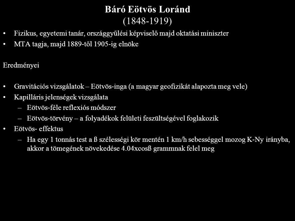 Báró Eötvös Loránd (1848-1919) Fizikus, egyetemi tanár, országgyűlési képviselő majd oktatási miniszter MTA tagja, majd 1889-től 1905-ig elnöke Eredmé