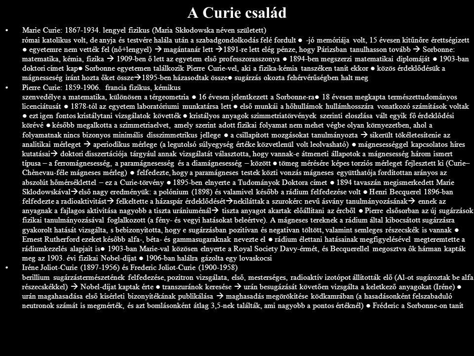 A Curie család Marie Curie: 1867-1934. lengyel fizikus (Maria Skłodowska néven született) római katolikus volt, de anyja és testvére halála után a sza
