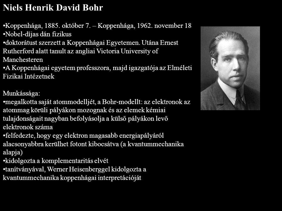 Niels Henrik David Bohr Koppenhága, 1885. október 7. – Koppenhága, 1962. november 18 Nobel-díjas dán fizikus doktorátust szerzett a Koppenhágai Egyete