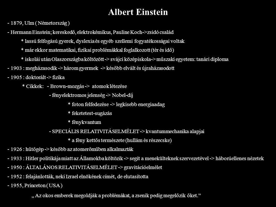 Albert Einstein - 1879, Ulm ( Németország ) - Hermann Einstein; kereskedő, elektrokémikus, Pauline Koch->zsidó család * lassú felfogású gyerek, dyslex