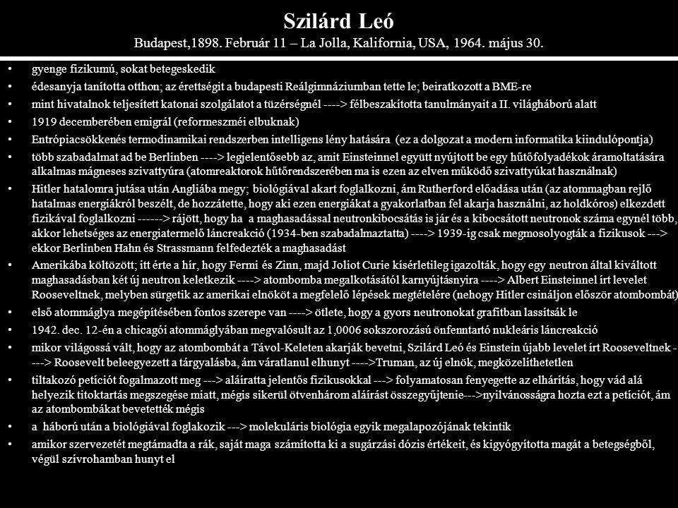 Szilárd Leó Budapest,1898. Február 11 – La Jolla, Kalifornia, USA, 1964. május 30. gyenge fizikumú, sokat betegeskedik édesanyja tanította otthon; az