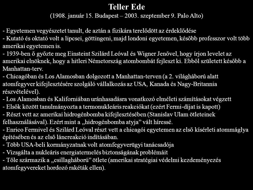 Teller Ede (1908. január 15. Budapest – 2003. szeptember 9. Palo Alto) - Egyetemen vegyészetet tanult, de aztán a fizikára terelődött az érdeklődése -