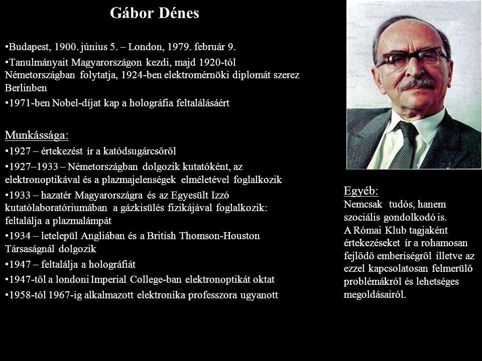 Gábor Dénes Budapest, 1900. június 5. – London, 1979. február 9. Tanulmányait Magyarországon kezdi, majd 1920-tól Németországban folytatja, 1924-ben e