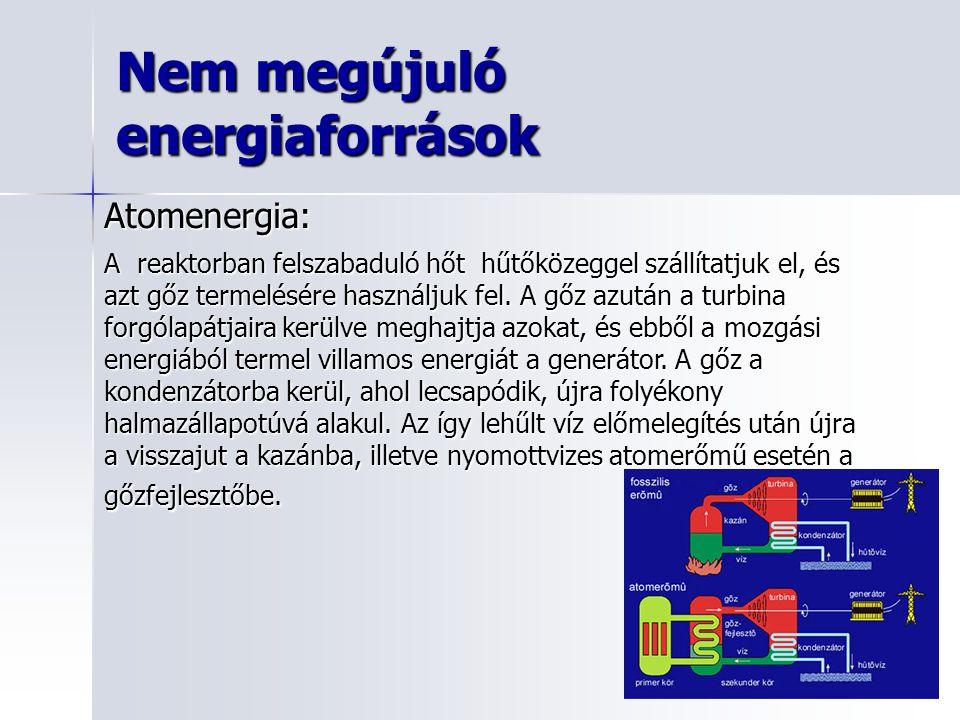 Atomenergia: A reaktorban felszabaduló hőt hűtőközeggel szállítatjuk el, és azt gőz termelésére használjuk fel.