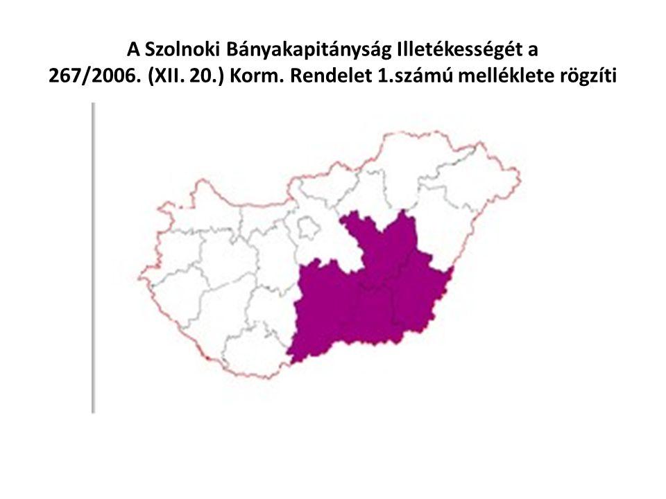 A Szolnoki Bányakapitányság Illetékességét a 267/2006. (XII. 20.) Korm. Rendelet 1.számú melléklete rögzíti